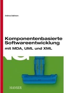 Komponentenbasierte Softwareentwicklung mit MDA, UML und XML