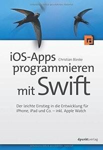 iOSApps programmieren mit Swift: Der leichte Einstieg in die Entwicklung für iPhone, iPad und Co.