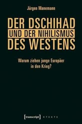 Der Dschihad und der Nihilismus des Westens: Warum ziehen junge Europäer in den Krieg?