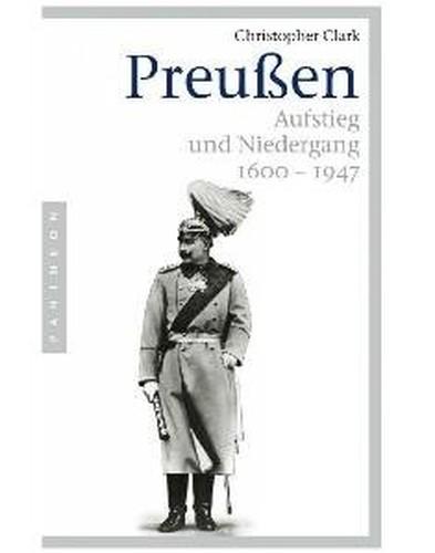 Christopher Clark Preussen Aufstieg und Niedergang 16001947