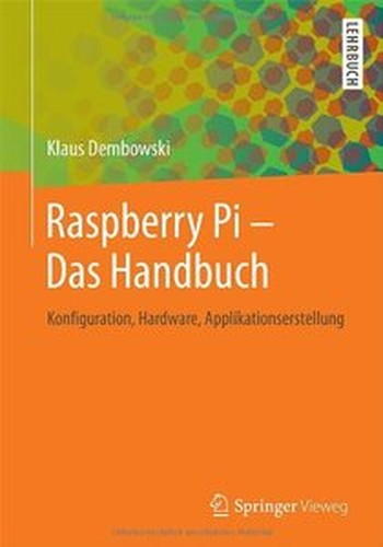 Raspberry Pi Das Handbuch: Konfiguration, Hardware, Applikationserstellung